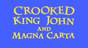 Crooked King John and Magna Carta