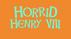 Horrible Histories Series 6 Episode 6-Horrid Henry VIII-1-Title Screen